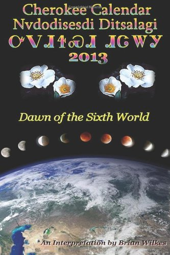 Cherokee Calendar (Nvdodisesdi Ditsalagi) 2013: Dawn of the Sixth World