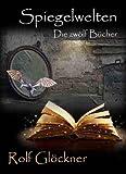 Spiegelwelten: Die zwölf Bücher von Rolf Glöckner