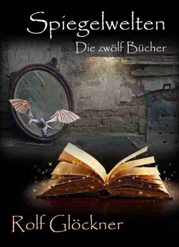 Buchseite und Rezensionen zu 'Spiegelwelten: Die zwölf Bücher' von Rolf Glöckner