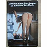 BLECHSCHILD 30x40 cm Warum steht Bier immer unten im Kühlschrank ?? Sexy Antwort - heißes Pin Up Girl Blechschild gewölbt