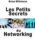 Les Petits Secrets du Networking (French Edition)