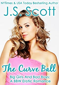 THE CURVE BALL (Big Girls And Bad Boys: A BBW Erotic Romance) (Big Girls And Bad Boys Series Book 1) (English Edition) par [Scott, J.S.]