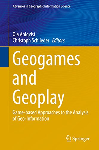 Geogames and Geoplay: Game-based Approaches to the Analysis of Geo-Information (Advances in Geographic Information Science)