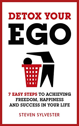 Detox your ego 7 easy steps to achieving freedom happiness and detox your ego 7 easy steps to achieving freedom happiness and success in your fandeluxe Choice Image