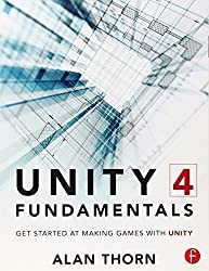 Unity 4 Fundamentals: Get Started at Making Games with Unity by Alan Thorn (2013-11-20)