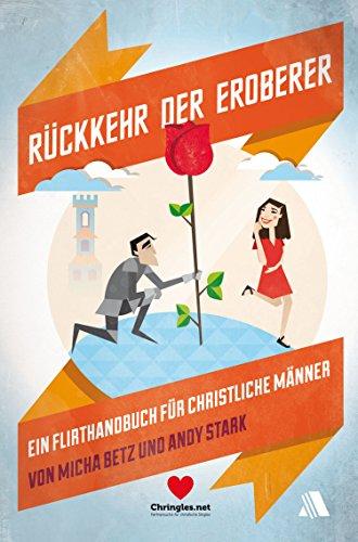 Rückkehr der Eroberer: Ein Flirt-Handbuch für christliche Männer