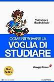 eBook Gratis da Scaricare Come ritrovare la voglia di studiare Motivazione e metodo di studio I Facili da Leggere (PDF,EPUB,MOBI) Online Italiano