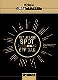 Il video marketing finalmente svelato per incrementare il fatturato in tempo di crisi: Come realizzare spot pubblicitari efficaci (Spotique Vol. 1)