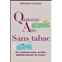Quatorze ans sans tabac: Ma méthode pour arrêter définitivement de fumer