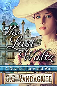 The Last Waltz - New Edition: A Novel of Love and War (Saga of Love and War Book 1) by [Vandagriff, G.G.]
