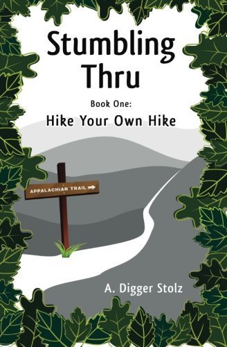 Stumbling Thru Hike Your Own Hike  First Edition By Stolz A Digger  Paperback pdf epub download ebook