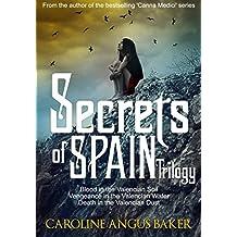 Secrets of Spain Trilogy: Blood in the Valencian Soil - Vengeance in the Valencian Water - Death in the Valencian Dust.: Volume 4