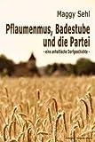 Pflaumenmus, Badestube und die Partei - eine anhaltische Dorfgeschichte