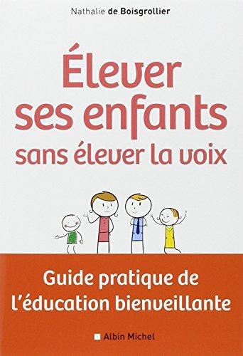 Elever ses enfants sans élever la voix: Guide pratique de l'éducation bienveillante par Nathalie de Boisgrollier