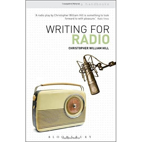 Writing for Radio (Writing Handbooks) by Christopher William Hill (2015-07-30)