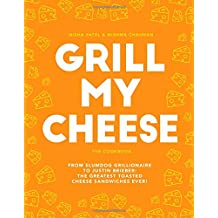 Grill My Cheese: From Slumdog Grillionaire to Justin Brieber: 50 of the greatest toasted cheese sandwiches ever!