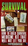Survival: How To Build Survival Medicine Kit That Will Not Let You Die