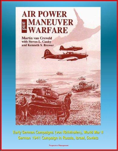 air-power-and-maneuver-warfare-early-german-campaigns-von-richthofen-world-war-ii-german-1941-campai