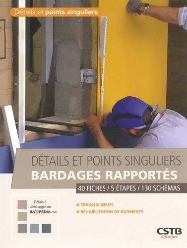 Détails et points singuliers bardages rapportés: 4 fiches - 5 étapes - 130 schémas.Travaux neufs - Réhabilitation de bâtiments