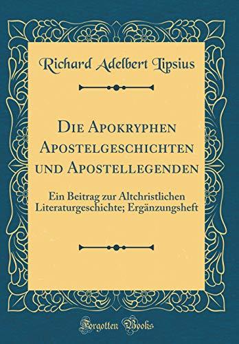 Die Apokryphen Apostelgeschichten und Apostellegenden: Ein Beitrag zur Altchristlichen Literaturgeschichte; Ergänzungsheft (Classic Reprint)
