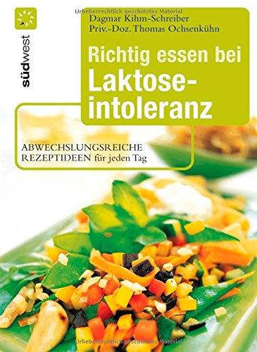 Preisvergleich Produktbild Richtig essen bei Laktoseintoleranz: Abwechslungsreiche Rezeptideen für jeden Tag - Die besten Alternativen zu Milch und Käse
