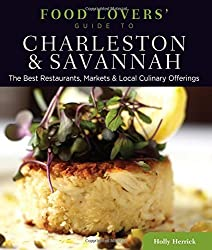 Food Lovers' Guide to?? Charleston & Savannah: The Best Restaurants, Markets & Local Culinary Offerings (Food Lovers' Series) by Holly Herrick (2011-12-20)