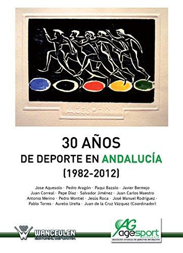 30 Años del deporte en Andalucia (1982-2012) por Juan De la Cruz Vazquez