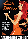 The Social Tigress: Dating Advice for Women to Attract Men and Get a Boyfriend! (Relationship and Dating Advice for Women Book 2) (English Edition)