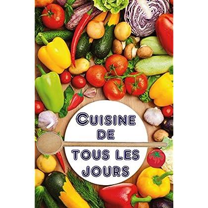 Cuisine de tous les jours: Que vais-je cuisiner aujourd'hui? - 100 délicieuses recettes Idées (Rapide et sain Cuisine)