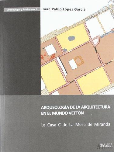 Arqueologia de la arquitectura en el mundo vetton (Arqueologia Y Patrimonio) por Juan Pablo Lopez Garcia