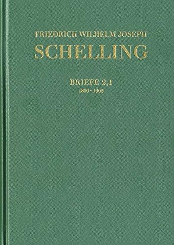 Friedrich Wilhelm Joseph Schelling: Historisch-kritische Ausgabe: Friedrich Wilhelm Josef Schelling: Historisch-kritische Ausgabe Reihe III. Bd 2. Briefwechsel 1800-1802