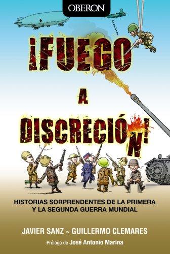 ¡Fuego a discreción!: Historias sorprendentes de la Primera y la Segunda Guerra Mundial (Libros Singulares)