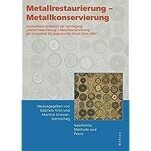 Metallrestaurierung - Metallkonservierung: Geschichte, Methode und Praxis (Konservierungswissenschaft. Restaurierung. Technologie)