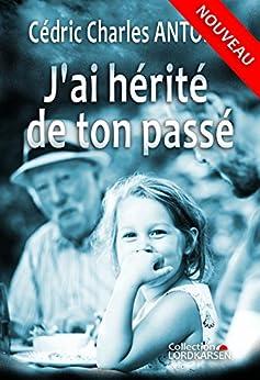 J'ai hérité de ton passé (French Edition) by [ANTOINE, Cédric Charles]