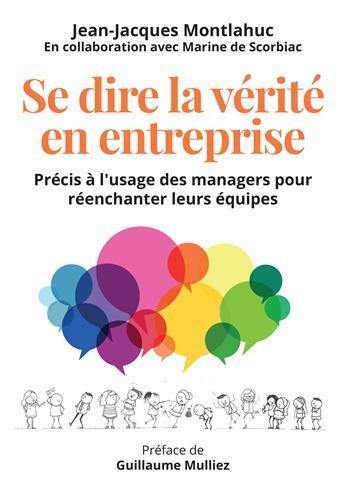 Se dire la vérité en entreprise : Précis à l'usage des managers pour réenchanter leurs équipes par Jean-Jacques Montlahuc