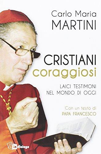 Cristiani coraggiosi. Laici testimoni nel mondo di oggi por Carlo Maria Martini
