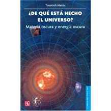 ?De qu¨¦ est¨¢ hecho el Universo? Materia oscura y energ¨ªa oscura (Poltica) (Spanish Edition) by Matos Tonatiuh (2004) Paperback