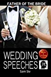 Wedding Speeches: Father Of The Bride Speeches: How To Give The Perfect Speech  At Your Perfectly Wonderful Daughter?s Wedding: Volume 2 (Wedding Speeches - Books By Sam Siv)