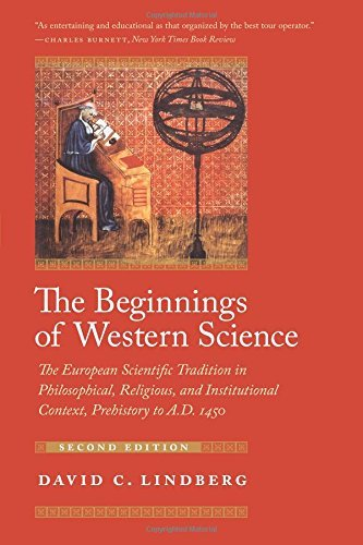 The Beginnings of Western Science: The European Scientific Tradition In Philosophical, Religious, And Institutional Context, Prehistory To A.D. 1450, Second Edition by David C Lindberg (1-Apr-2008) Paperback