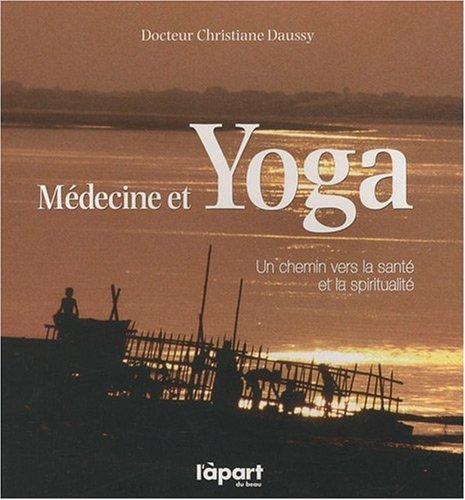 Médecine et yoga, un chemin vers la santé et la spiritualité par Docteur Christiane Daussy