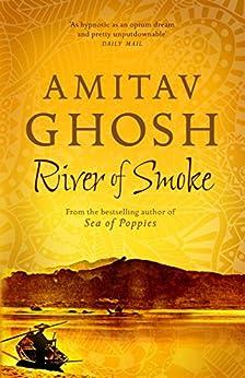 River of Smoke: Ibis Trilogy Book 2 by [Ghosh, Amitav]