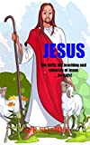 Jesus: The birth,life,teachings and miracles of Jesus....for kids!!: Kid's Bible Stories