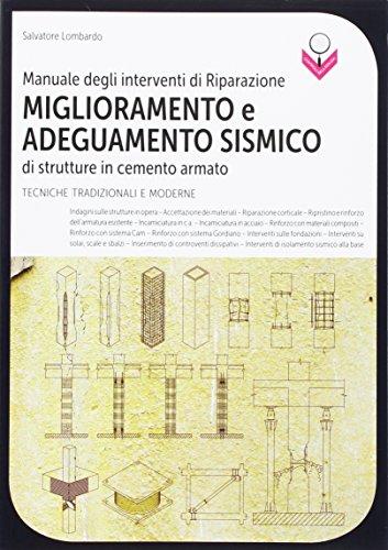 Manuale degli interventi di riparazione, miglioramento e adeguamento sismico di strutture in cemento armato. Tecniche tradizionali e moderne