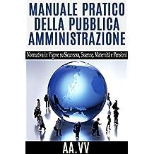 Manuale pratico della Pubblica Amministrazione - normativa in vigore su sicurezza, assenze, maternità e pensioni