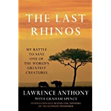 The Last Rhinos: My Battle to Save One of the World's Greatest Creatures by Anthony, Lawrence, Spence, Graham (2013) Paperback