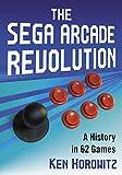 The Sega Arcade Revolution: A History in 62 Games (English Edition)