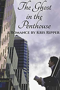 The Ghost in the Penthouse: A Romance by [Ripper, Kris]