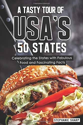 A Tasty Tour of USA's 50 States: Celebrating the States with Fabulous Food and Fascinating Facts