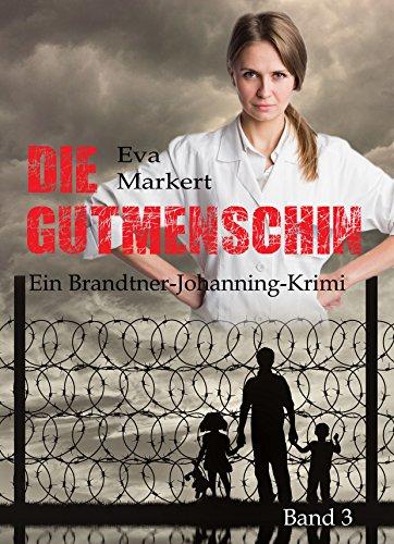 Die Gutmenschin (Ein Brandtner-Johanning-Krimi 3)