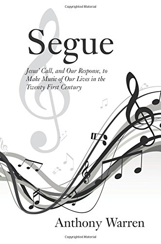Segue: Jesus Call, and Our Response, to Make Music of Our Lives in the Twenty First Century